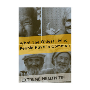What the Oldest Living People On Earth Have in Common...Extreme Health Tip