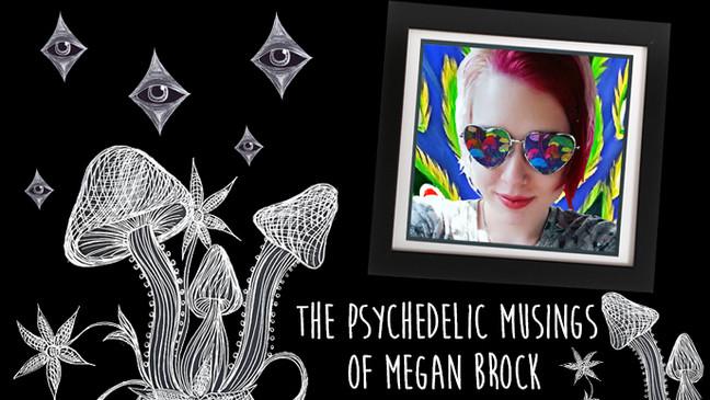 The Psychedelic Musings of Megan Brock