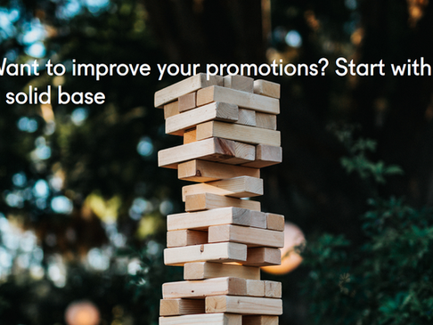 Want to improve your promotions? Start with a solid base