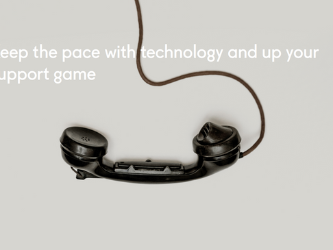 Keep the pace with technology and up your support game