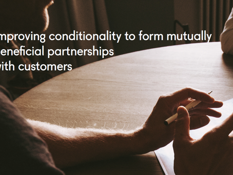 Improving conditionality to form mutually beneficial partnerships with customers