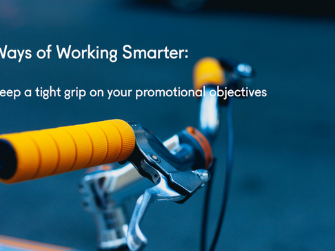 Ways of Working Smarter: Keep a tight grip on your Promotional Objectives