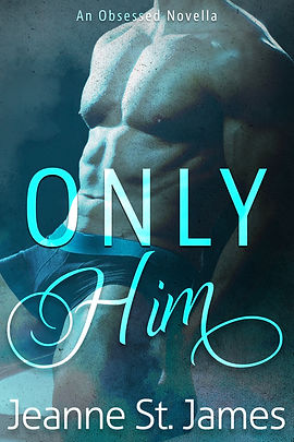 Only Him (An Obsessed Novella) by Jeanne St. James