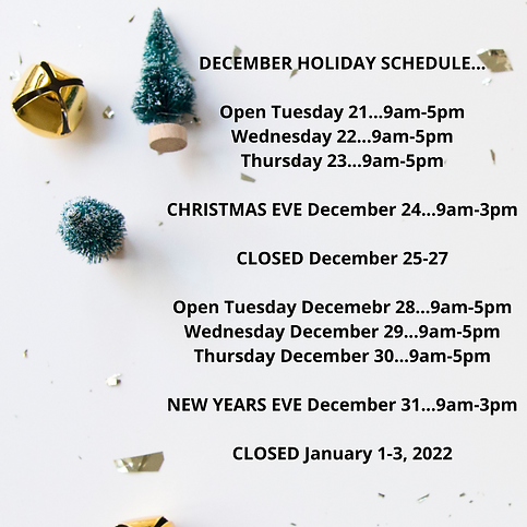 DECEMBER HOLIDAY SCHEDULE... _ Open Tuesday 21...9am-5pm Wednesday 22...9am-5pm Thursday 2