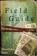 Field Guide Novel by Gwendolen Gross