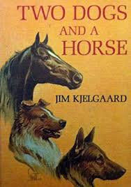 Two Dogs and a Horse - Jim Kjelgaard