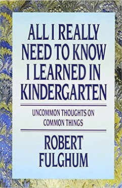 All I Really Need to Know I Learned in Kindergarten - Fulghum, Robert