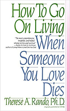 How To Go On Living When Someone You Love Dies -  Therese Rando