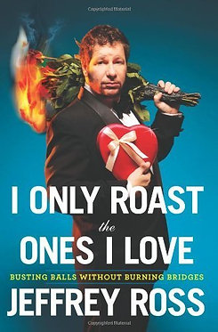 I Only Roast The Ones I Love - Jeffrey Ross