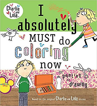 I Absolutely Must Do Coloring Now or Painting or Drawing - Lauren Child