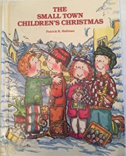 The Small Town Children's Christmas - Patrick K. Hallinan