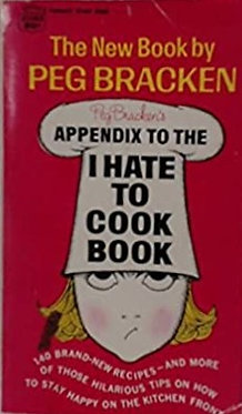 Peg Bracken's Appendix to the I Hate to Cook Book