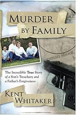 Murder By Family - Kent Whitaker