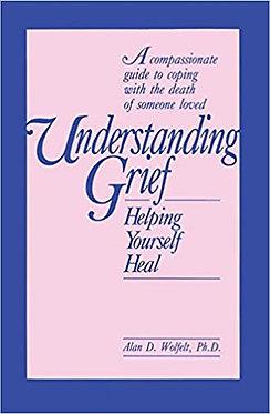 Understanding Grief - Alan D. Wolfelt, Ph.D.