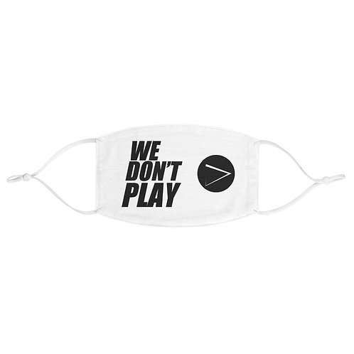 We Don't PLAY Fabric WB Face Mask