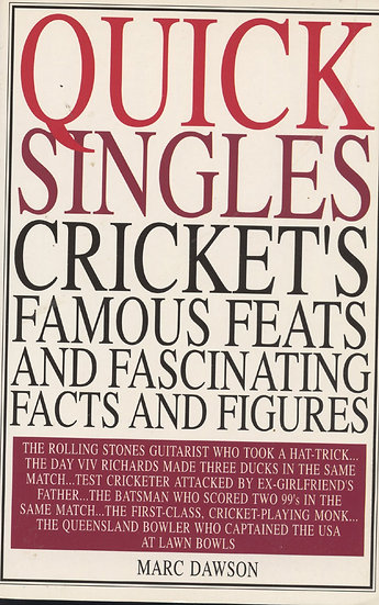 Quick Singles Cricket's Famous Feats and Fascinating Facts and Figures