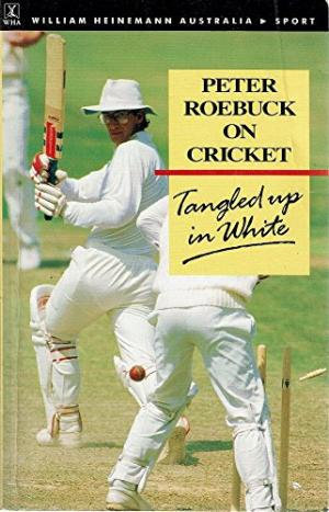 Peter RoebuckOn Cricket - Tangled up in White