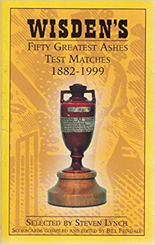 Wisden's - Fifty Greatest Ashes Test Matches 1882 - 1999