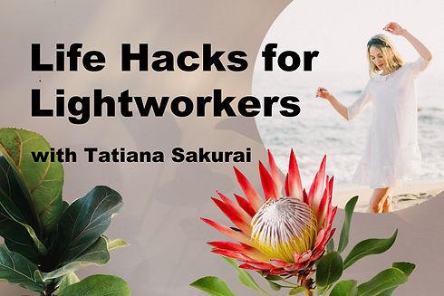 Life Hacks for Lightworkers Tatiana Sakurai.jpg