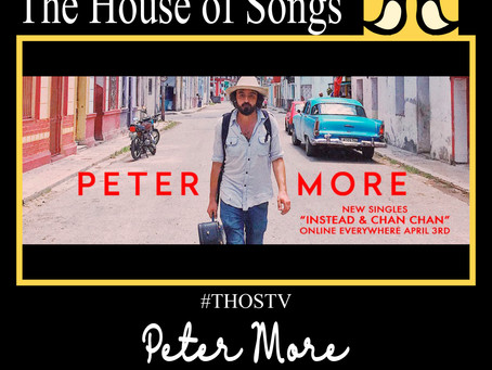 "At Home with The House of Songs: Peter More Singles Release ""Instead"" & ""Chan Chan"""