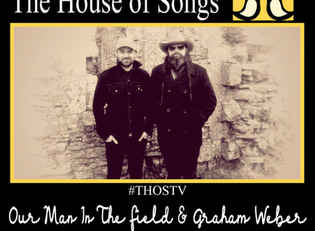 At Home with The House of Songs: Our Man In The Field & Graham Weber