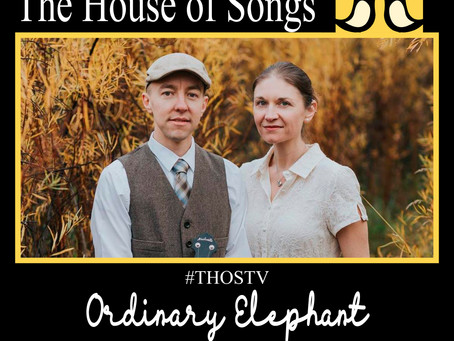 At Home with The House of Songs: Ordinary Elephant