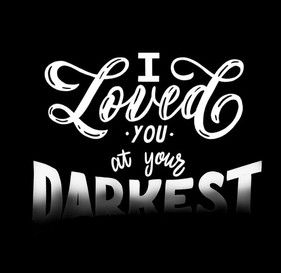 I Loved You at Your Darkest