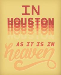 In Houston as it is in Heaven