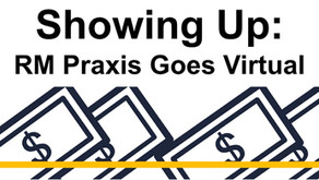 Showing up! RM Praxis goes virtual