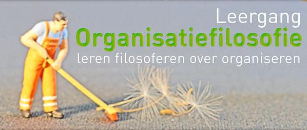 Leergang Organisatiefilosofie - Jorrit Stevens Ben Kuiken - Organisatie Filosofie