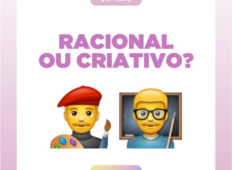 RACIONAL OU CRIATIVO?