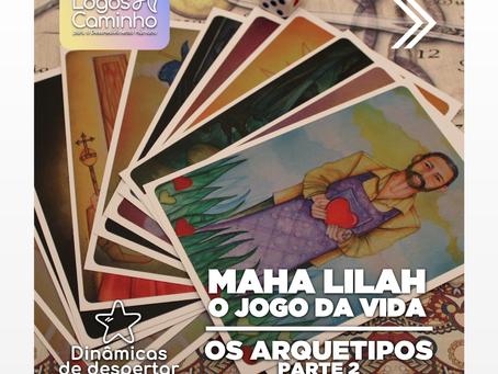 MAHA LILAH -  O JOGO DA VIDA - ARQUETIPOS PARTE 2