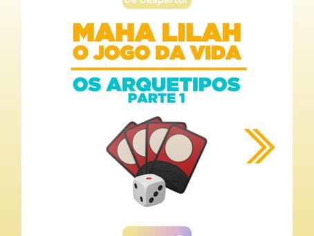 MAHALILAH - O JOGO DA VIDA - OS ARQUETIPOS PARTE I