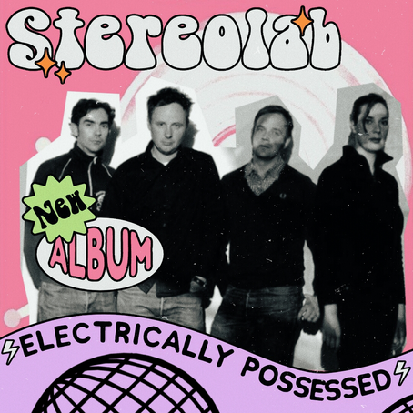 """Stereolab's Avant-Pop Legacy and New Release """"Electrically Possessed"""""""