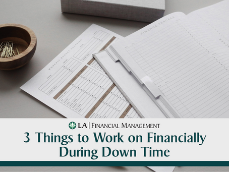 3 Things to Work on Financially During Down Time