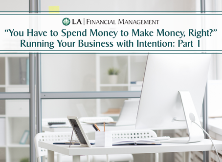 """You have to spend money to make money, right?"" Running your business with intention."