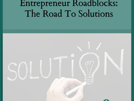 Entrepreneur Roadblocks: The Road To Solutions