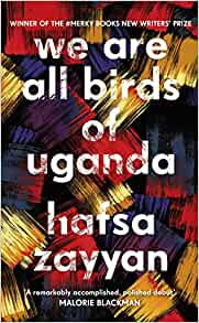 We Are All Birds of Uganda by Hafsa Zayyan