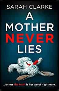 A Mother Never Lies by Sarah Clarke