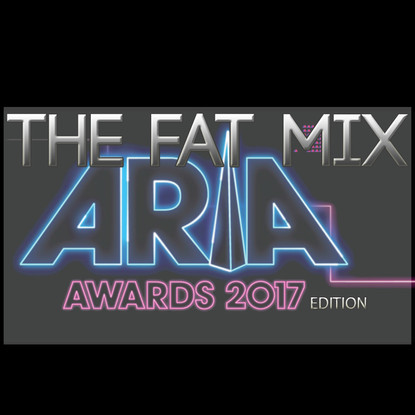 THE FAT MIX # ARIA AWARDS 2017 Edition