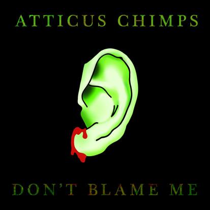 Atticus Chimps // Don't Blame Me [Single Review]