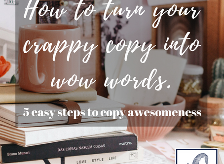How to turn your crappy copy into wow words (in 5 easy steps)