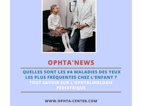 Ophtalmologie pédiatrique: Quelles sont les #4 maladies des yeux les plus fréquentes chez l'enfant ?