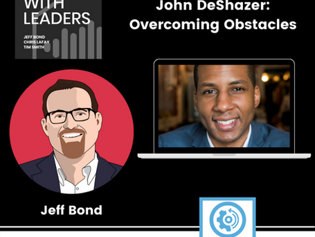 Chat With Leaders with John DeShazer: Overcoming Obstacles