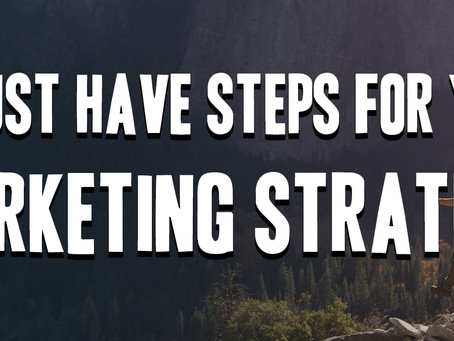 7 Must-have steps for your marketing strategy