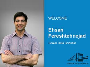 Ehsan Fereshtehnejad joins Bridge Intelligence as a senior data scientist.