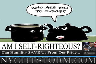 AM I SELF-RIGHTEOUS? CAN HUMILITY SAVE US FROM OUR PRIDE