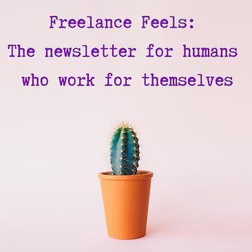 Freelance Feels_ The newsletter for huma