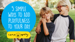 5 Simple Ways to Add Playfulness to Your Day