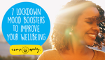 7 Lockdown Mood Boosters To Improve Your Wellbeing